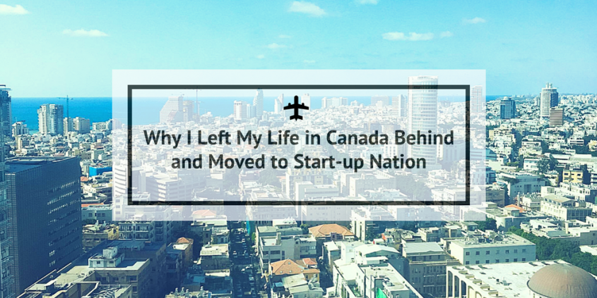 Why I Left My Life in Canada Behind and Moved to Start-up Nation